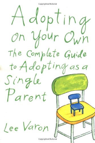 Adopting on Your Own: The Complete Guide to Adoption for Single Parents 9780374128838