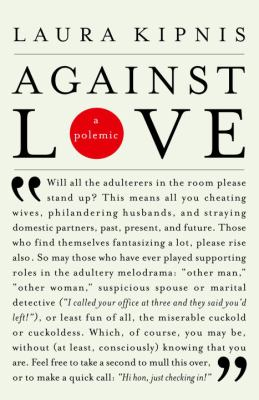 Against Love: A Polemic 9780375719325