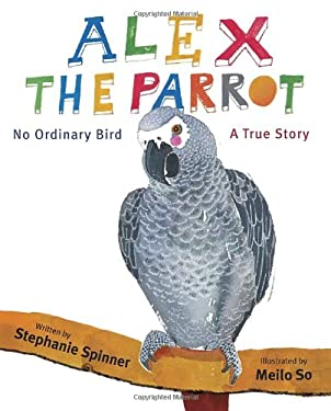 Alex the Parrot: No Ordinary Bird: A True Story 9780375868467