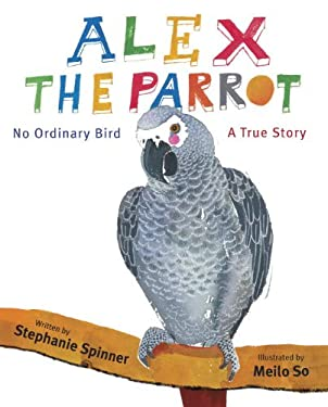 Alex the Parrot: No Ordinary Bird: A True Story 9780375968464
