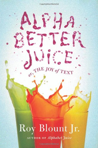 Alphabetter Juice: Or, the Joy of Text 9780374103705