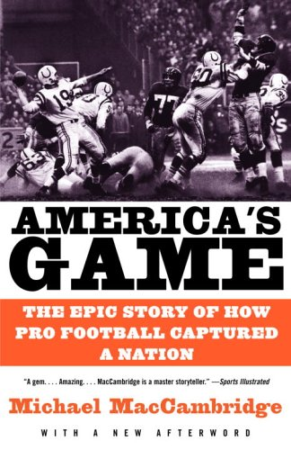 America's Game: The Epic Story of How Pro Football Captured a Nation 9780375725067