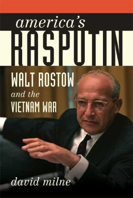 America's Rasputin: Walt Rostow and the Vietnam War 9780374103866