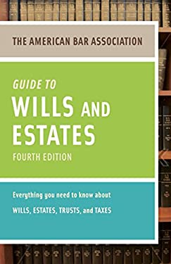 American Bar Association Guide to Wills and Estates, Fourth Edition: An Interactive Guide to Preparing Your Wills, Estates, Trusts, and Taxes 9780375723858