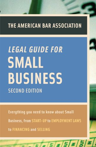 The American Bar Association Legal Guide for Small Business: Everything You Need to Know about Small Business, from Start-Up to Employment Laws to Fin 9780375723032