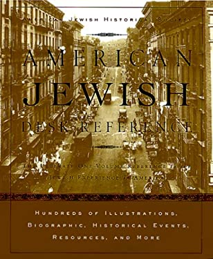 American Jewish Desk Reference: The Ultimate One-Volume Reference to the Jewish Experience in America 9780375402432