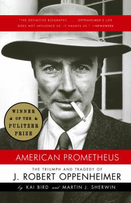 American Prometheus: The Triumph and Tragedy of J. Robert Oppenheimer 9780375726262