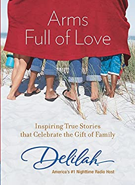 Arms Full of Love: Inspiring True Stories That Celebrate the Gift of Family 9780373892617