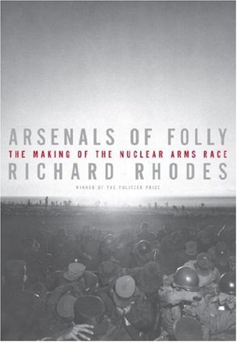 Arsenals of Folly: The Making of the Nuclear Arms Race 9780375414138
