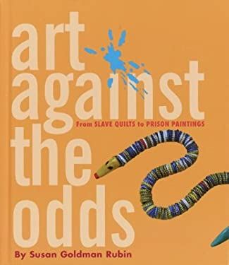 Art Against the Odds: From Slave Quilts to Prison Paintings 9780375924064