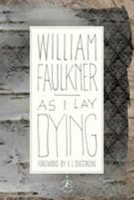the family issues in william faulkners novel as i lay dying Faulkner wrote as i lay dying in six weeks while working nights at a power plant it was his seventh novel, published in 1930 when he was 33 (he died in 1962, and was awarded the nobel prize for.
