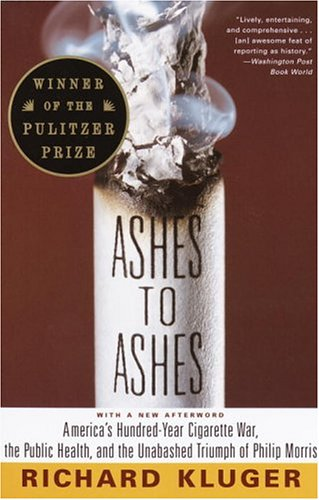 Ashes to Ashes: America's Hundred-Year Cigarette War, the Public Health, and the Unabashed Trium PH of Philip Morris 9780375700361