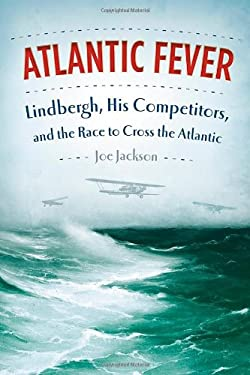 Atlantic Fever: Lindbergh, His Competitors, and the Race to Cross the Atlantic 9780374106751
