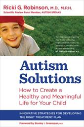 Autism Solutions: How to Create a Healthy and Meaningful Life for Your Child 1100039
