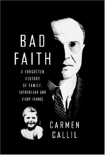 Bad Faith: A Forgotten History of Family, Fatherland and Vichy France 9780375411311