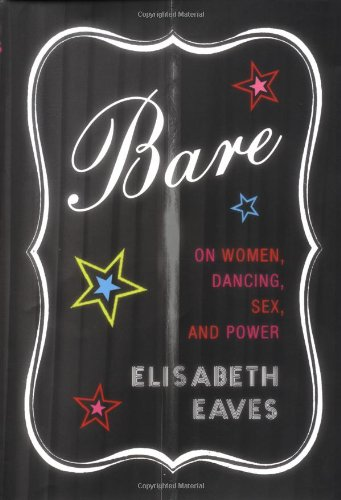 Bare: On Women, Dancing, Sex, and Power 9780375412332