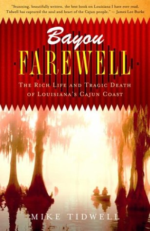 Bayou Farewell: The Rich Life and Tragic Death of Louisiana's Cajun Coast 9780375725173