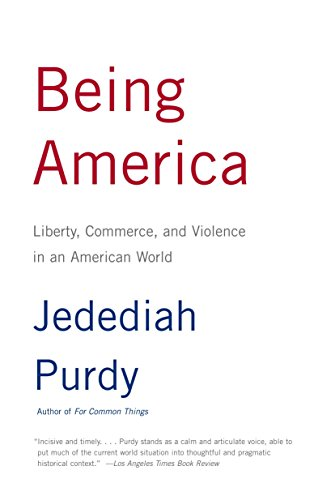 Being America: Liberty, Commerce, and Violence in an American World 9780375727559