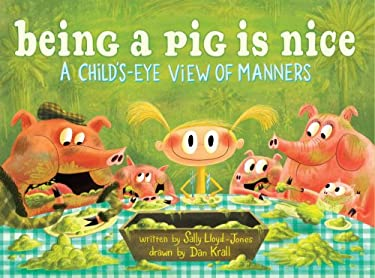 Being a Pig Is Nice: A Child's-Eye View of Manners 9780375945908