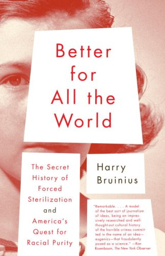 Better for All the World: The Secret History of Forced Sterilization and America's Quest for Racial Purity 9780375713057