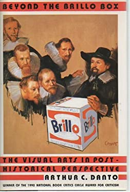 Beyond the Brillo Box: The Visual Arts in Post-Historical Perspective 9780374112424