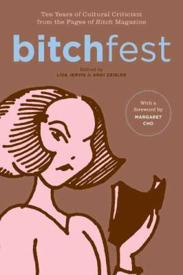 Bitchfest: Ten Years of Cultural Criticism from the Pages of Bitch Magazine 9780374113438