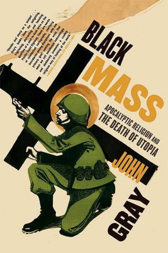 Black Mass: Apocalyptic Religion and the Death of Utopia 9780374531522