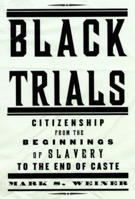 Black Trials: Citizenship from the Beginnings of Slavery to the End of Caste 9780375409813