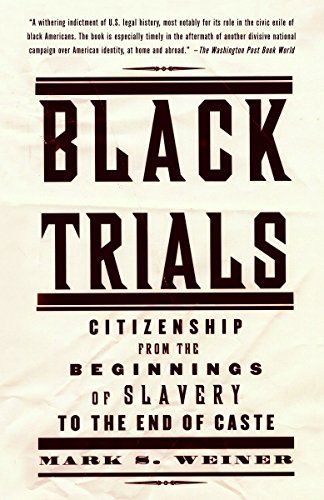 Black Trials: Citizenship from the Beginnings of Slavery to the End of Caste 9780375708848