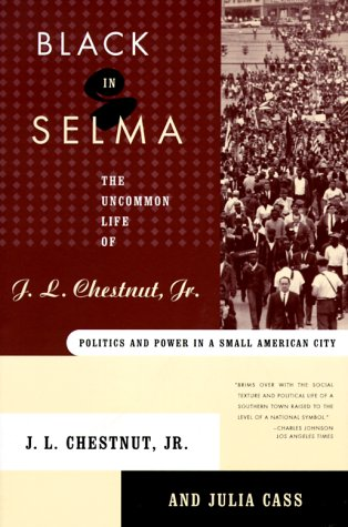 Black in Selma: The Uncommon Life of J. L. Chestnut, Jr.: Politics and Power in a Small American City 9780374526887