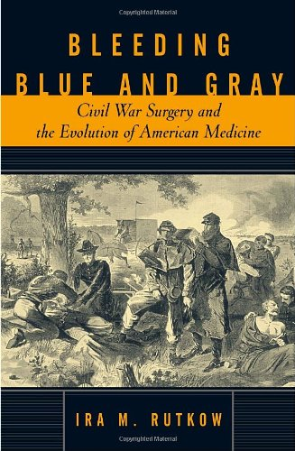 Bleeding Blue and Gray: Civil War Surgery and the Evolution of American Medicine 9780375503153