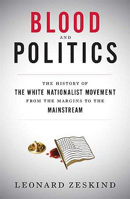 Blood and Politics: The History of the White Nationalist Movement from the Margins to the Mainstream 9780374109035
