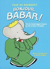 Bonjour, Babar!: The Six Unabridged Classics by the Creator of Babar 1117519