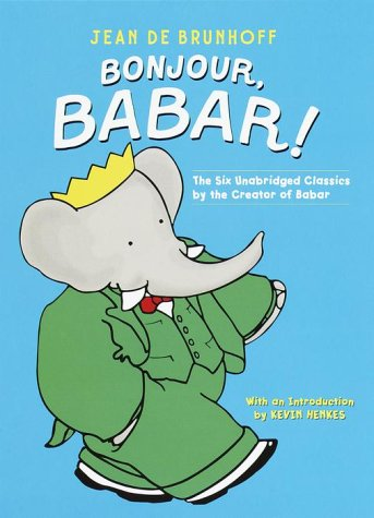Bonjour, Babar!: The Six Unabridged Classics by the Creator of Babar 9780375810602