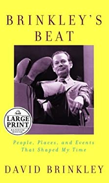 Brinkley's Beat: People, Places, and Events That Shaped My Time 9780375432224