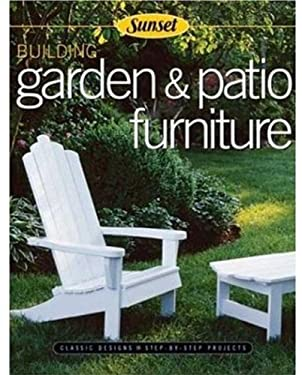 Building Garden & Patio Furniture: Classic Designs, Step-By-Step Projects 9780376010278