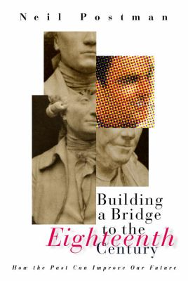 Building a Bridge to the 18th Century: How the Past Can Improve Our Future 9780375401299