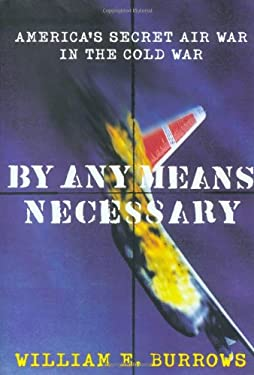 By Any Means Necessary: America's Secret Air War in the Cold War 9780374117474