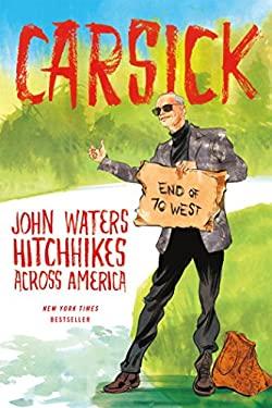 Carsick : John Waters Hitchhikes Across America