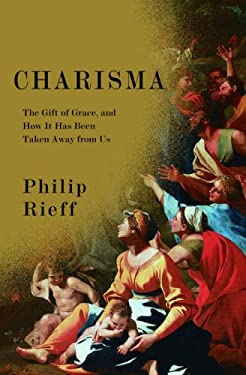 Charisma: The Gift of Grace, and How It Has Been Taken Away from Us 9780375424526