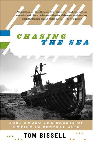 Chasing the Sea: Lost Among the Ghosts of Empire in Central Asia 9780375727542