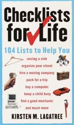 Checklists for Life: 104 Lists to Help You Get Organized, Save Time, and Unclutter Your Life 9780375707339