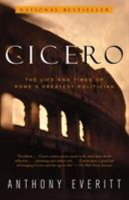 Cicero: The Life and Times of Rome's Greatest Politician 9780375758959