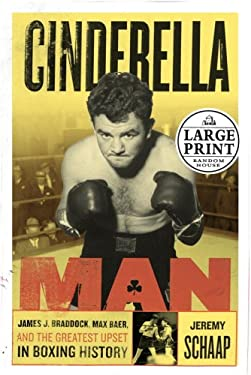 Cinderella Man: James J. Braddock, Max Baer and the Greatest Upset in Boxing History 9780375435430