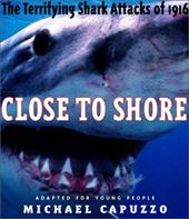 Close to Shore: The Terrifying Shark Attacks of 1916 1118039