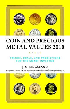 Coin and Precious Metal Values: Trends, Deals, and Predictions for the Smart Investor 9780375723308