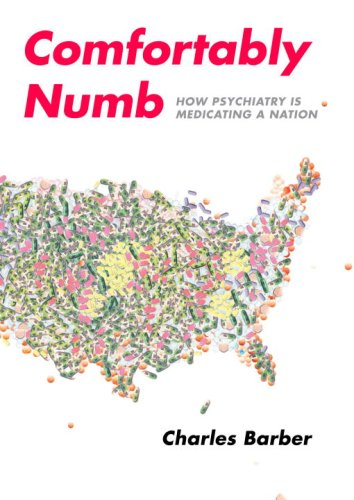 Comfortably Numb: How Psychiatry Is Medicating a Nation 9780375423994
