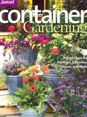 Container Gardening: Design Ideas for Rooftops, Balconies, Terraces, and More 9780376032089