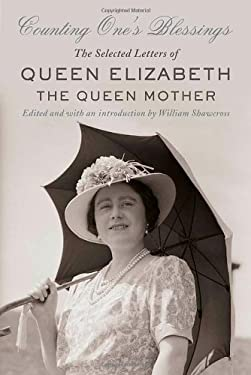 Counting One's Blessings: The Selected Letters of Queen Elizabeth the Queen Mother 9780374185220