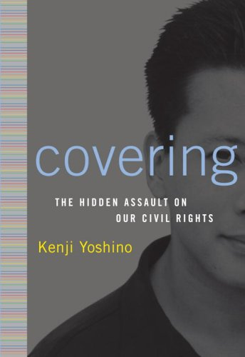 Covering: The Hidden Assault on Our Civil Rights 9780375508202